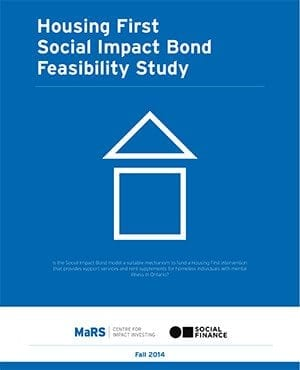 MaRS report Housing First Social Impact Bond Feasibility Study