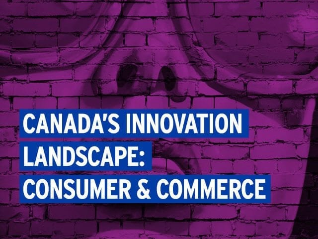 On the Scene: Canada's consumer and commerce innovation landscape