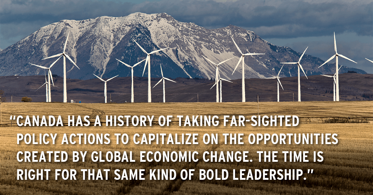 Canada has a history of taking far-sighted policy actions to capitalize on the opportunities created by global economic change. The time is right for that same kind of bold leadership.