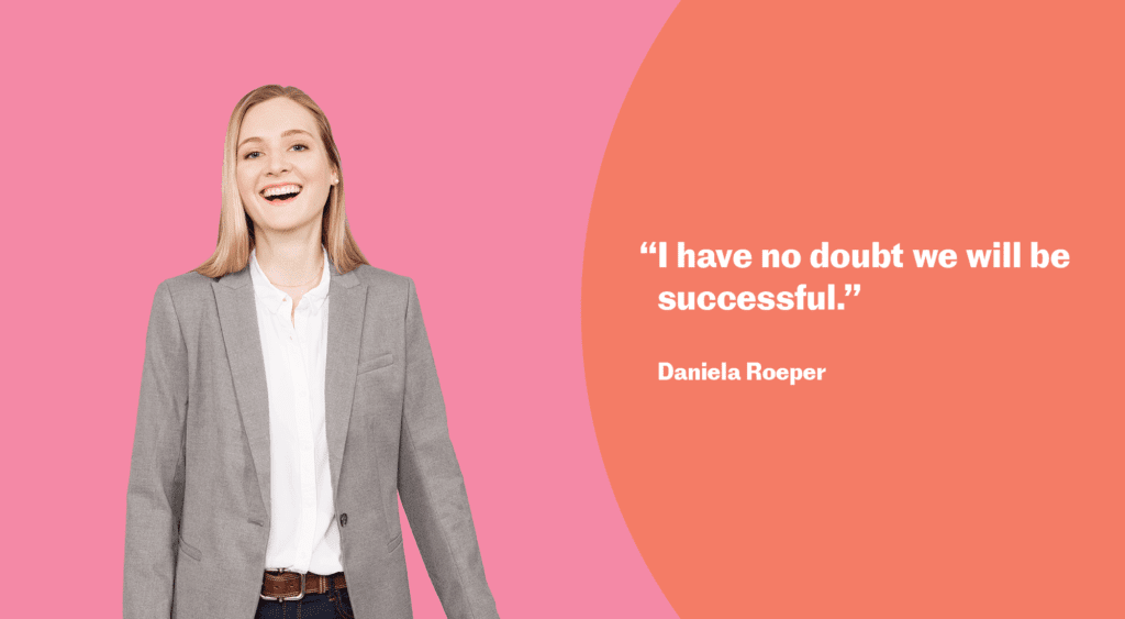 """I have no doubt we will be successful."" Daniela Roeper"